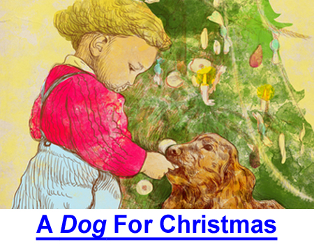 A DOG FOR CHRISTMAS: True story how a dog can make every day Christmas day, especially for an only child.