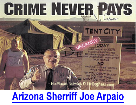SHERRIFF JOE ARPAIO: This dog-loving Sheriff served for 22 years kept stray dogs in air-conditioned jail cells instead of hot shelter.