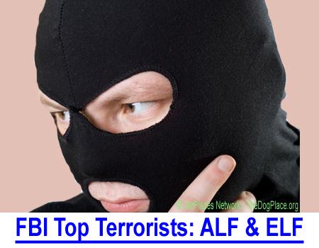 FBI TOP TERRORISTS: Domestic Terrorists, ALF, ELF, PETA, HSUS: all politically connected, changing U.S. Law.