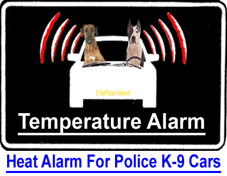 HEAT ALARMS FOR K-9 POLICE CARS: Left in hot vehicles, dogs die quicker than humans. Your Breed, Kennel, or Obedience club can prevent such agonizing deaths in squad cars and dog show vehicles...