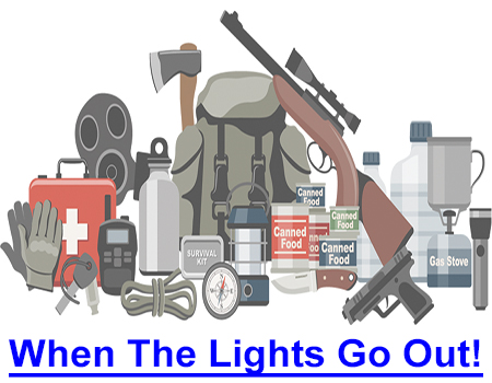 WHEN THE LIGHTS GO OUT! It happens in an instant but in terrorist-times, a blackout can last beyond your survival timeline if you fail to prepare for more than a temporary power outage.
