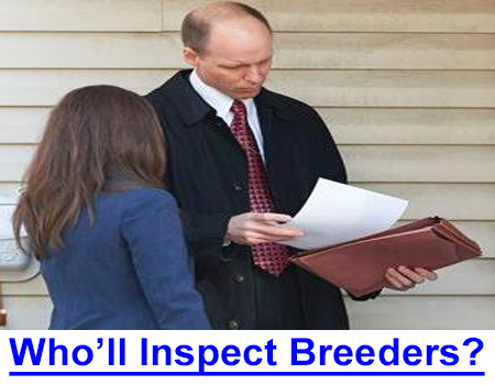 WHO WILL INSPECT BREEDERS? Will inspections be outsourced by USDA-APHIS? How will they know who to inspect?  Who has all your records?