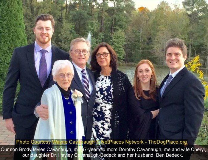 L to R: Brody Myles Cavanaugh, my 97-year old mom Dorothy Cavanaugh, me and my wife Cheryl, our daughter Dr. Hayley Cavanaugh-Bedeck and her husband, Ben Bedeck.